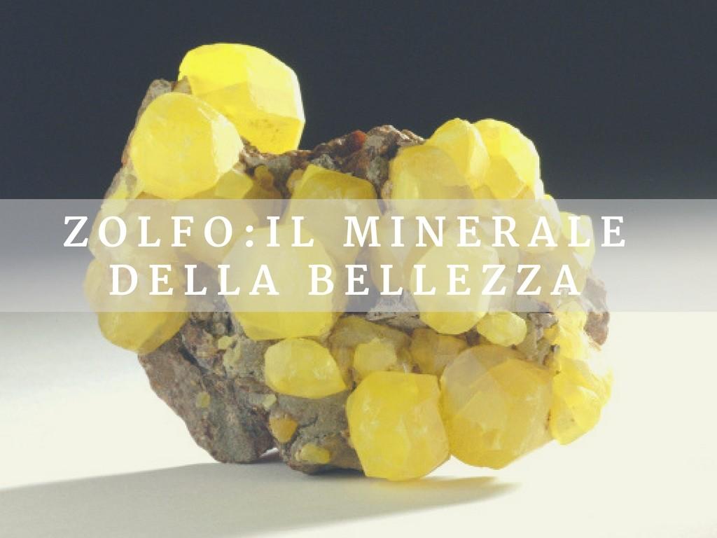 Zolfo: il minerale della bellezza